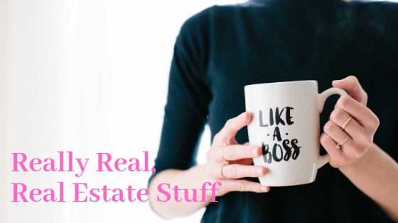 Really Real Real Estate Stuff – You're The Boss